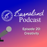 Burnsland Podcast Episode 20 – Creativity