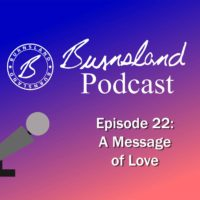 Burnsland Podcast Episode 22 – A Message of Love