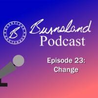 Burnsland Podcast Episode 23 – Change