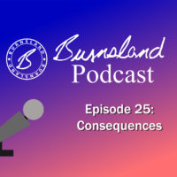 Burnsland Podcast Episode 25 – Consequences